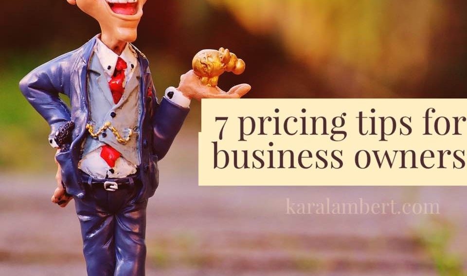 7 Pricing tips for business owners - Kara Lambert Business Psychology Pricing Psychology