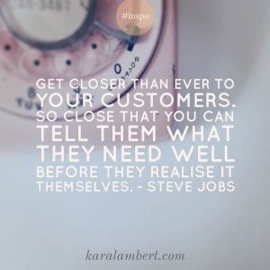 closer-to-customers-quote-steve-jobs-kara-lamebrt-business-coach