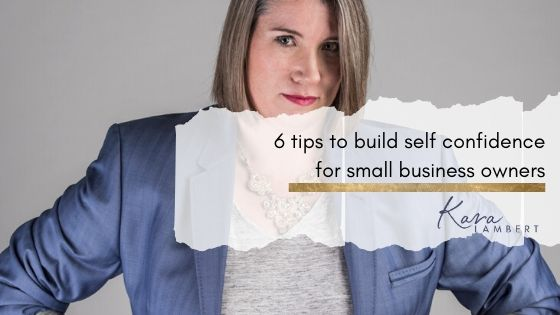 6 tips to build self confidence for small business owners