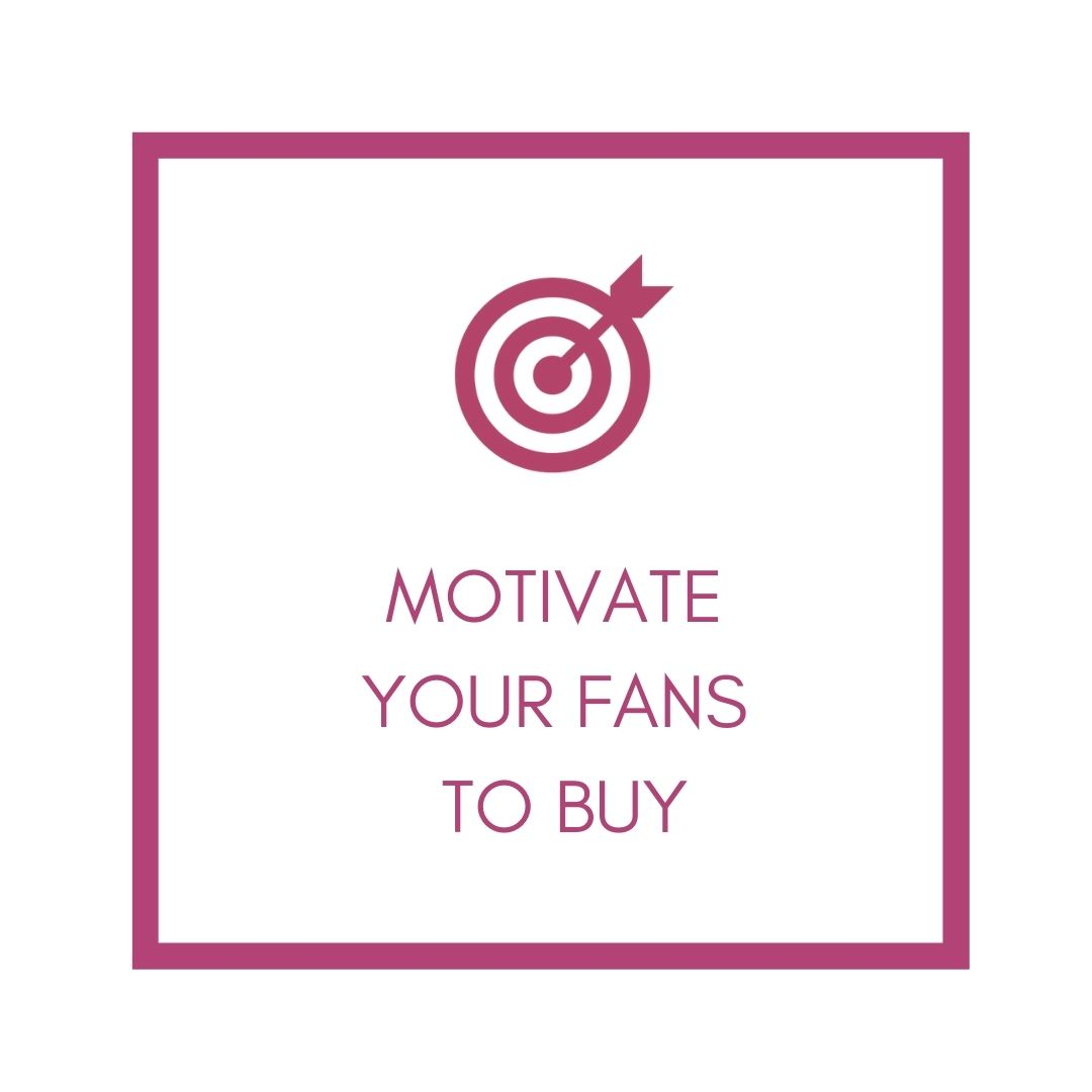 motivate your fans to buy