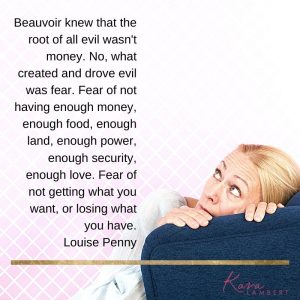 Fear of not making enough money Louise Penny Beauvoir quote