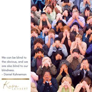 blind cognitive bias quote Daniel Kahneman